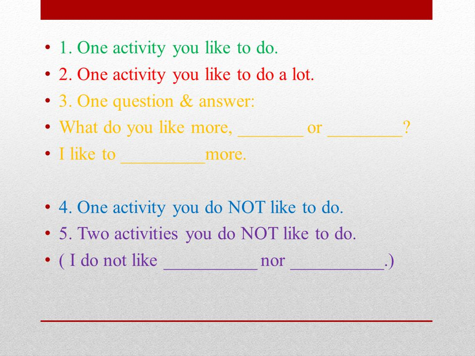 1. One activity you like to do. 2. One activity you like to do a lot.
