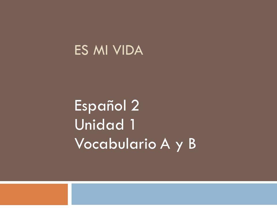 ES MI VIDA Español 2 Unidad 1 Vocabulario A y B