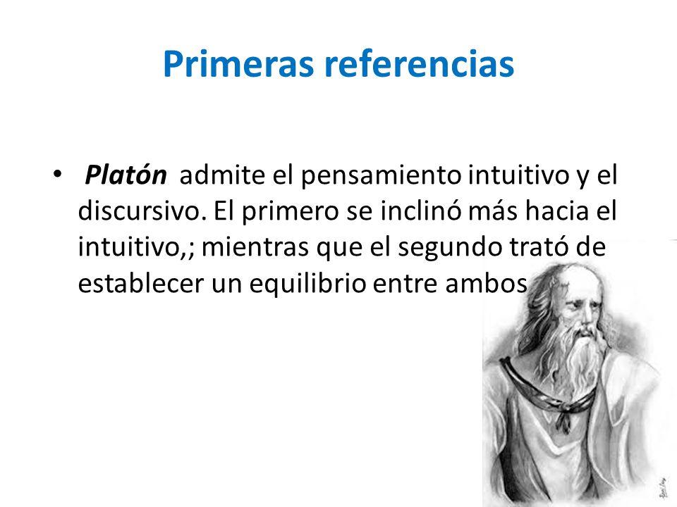 Primeras referencias Platón admite el pensamiento intuitivo y el discursivo.