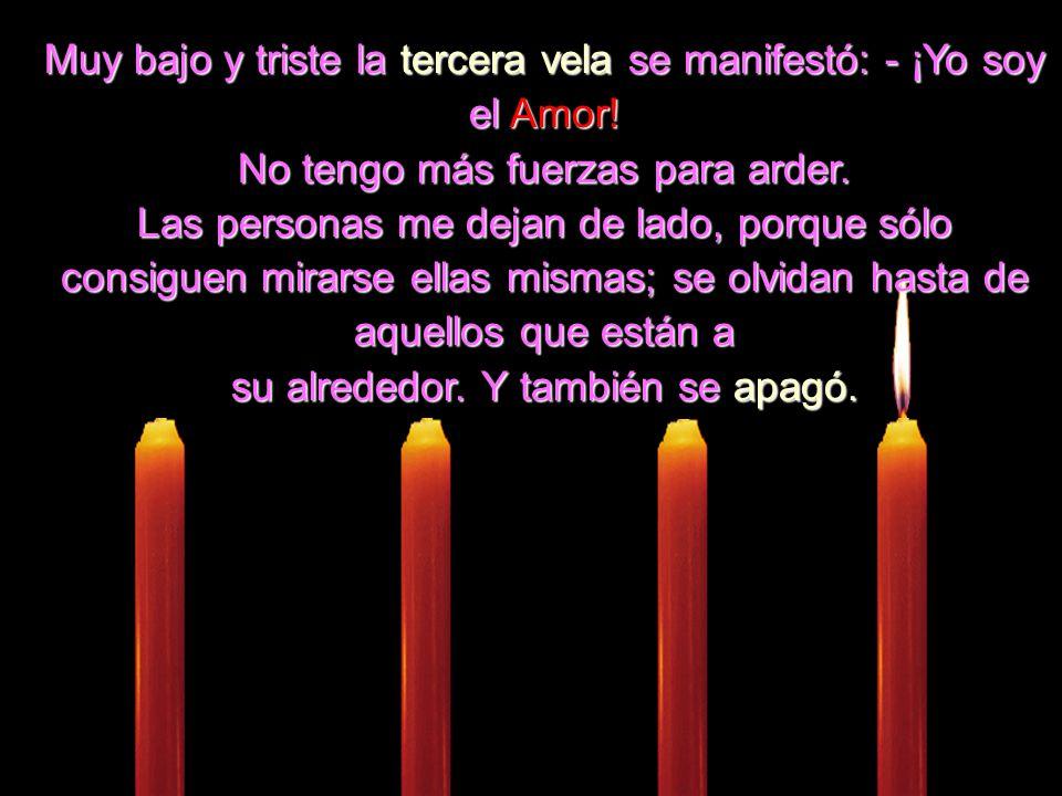 Muy bajo y triste la tercera vela vela se manifestó: - ¡Yo soy el Amor.