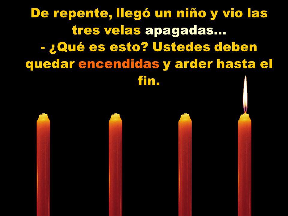 Muy bajo y triste la tercera vela vela se manifestó: - ¡Yo soy el Amor! No tengo más fuerzas para arder. Las personas me dejan de lado, porque sólo co
