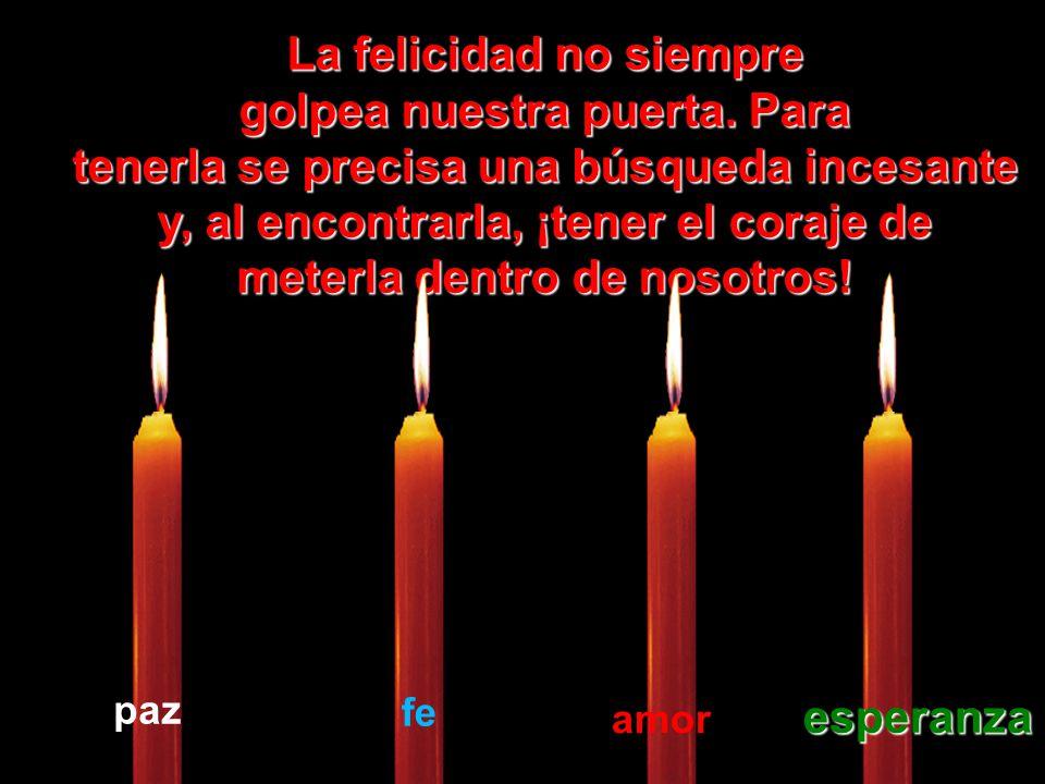 Que la vela de la Esperanza Esperanza nunca se apague dentro de ti. Ella es nuestra luz al final del túnel. El camino de la felicidad precisa, antes,