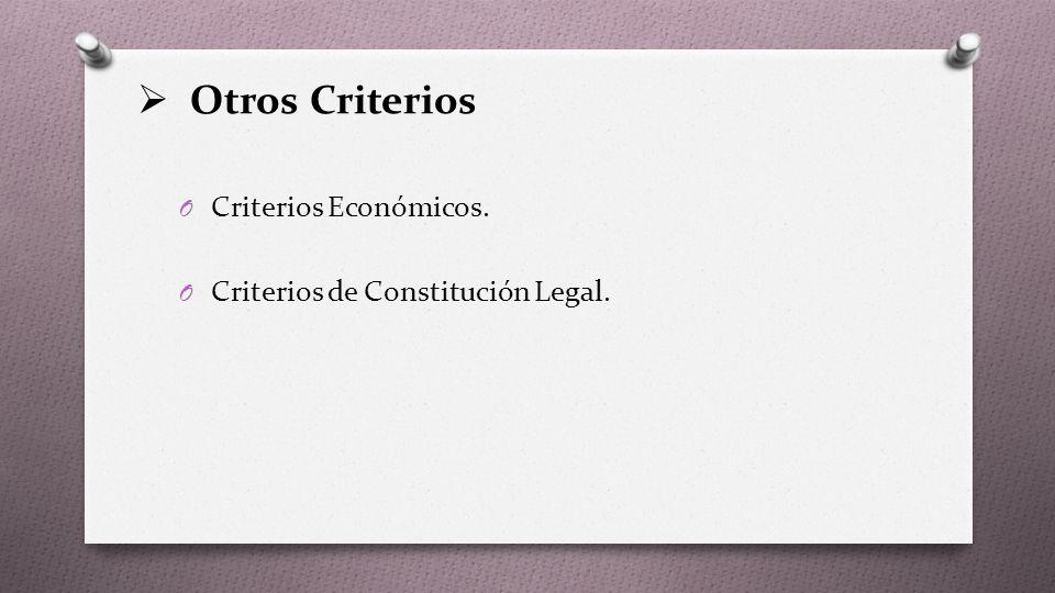 Otros Criterios O Criterios Económicos. O Criterios de Constitución Legal.