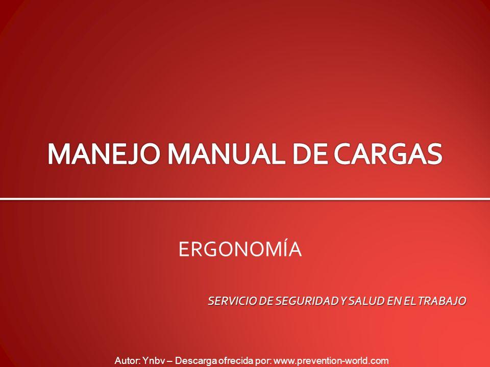 Autor: Ynbv – Descarga ofrecida por: www.prevention-world.com ERGONOMÍA SERVICIO DE SEGURIDAD Y SALUD EN EL TRABAJO