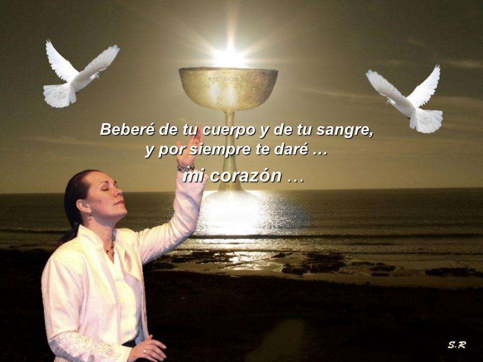 Beberé de tu cuerpo y de tu sangre, y por siempre te daré … mi corazón …