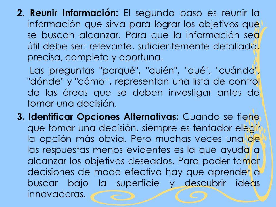 2. Reunir Información: El segundo paso es reunir la información que sirva para lograr los objetivos que se buscan alcanzar. Para que la información se