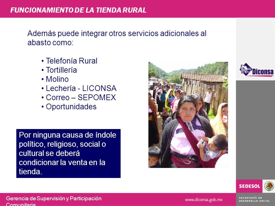 FUNCIONAMIENTO DE LA TIENDA RURAL Además puede integrar otros servicios adicionales al abasto como: Telefonía Rural Tortillería Molino Lechería - LICO