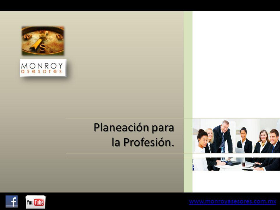 Planeación para la Profesión. www.monroyasesores.com.mx