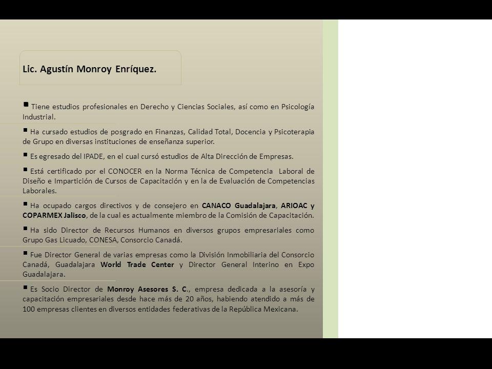Lic. Agustín Monroy Enríquez.   Tiene estudios profesionales en Derecho y Ciencias Sociales, así como en Psicología Industrial.  Ha cursado estudio