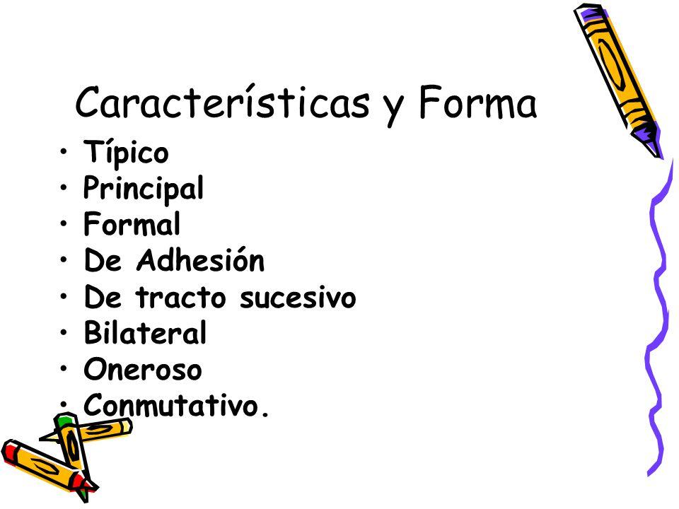 Características y Forma Típico Principal Formal De Adhesión De tracto sucesivo Bilateral Oneroso Conmutativo.