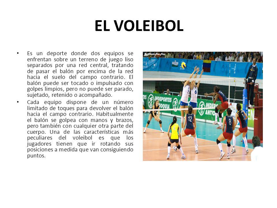 EL VOLEIBOL Es un deporte donde dos equipos se enfrentan sobre un terreno de juego liso separados por una red central, tratando de pasar el balón por