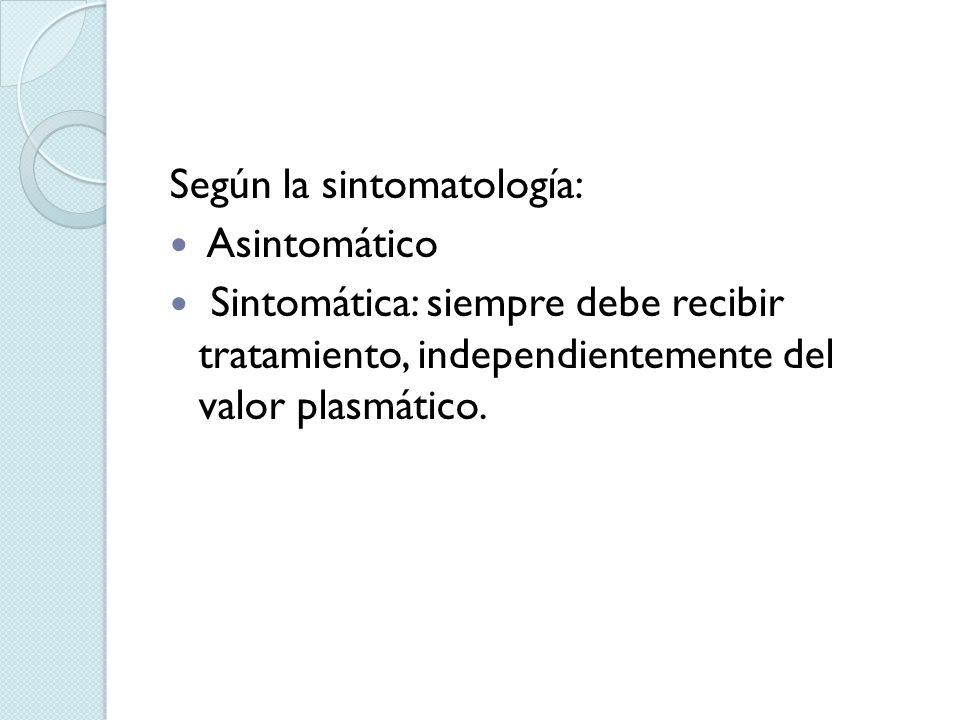 Según la sintomatología: Asintomático Sintomática: siempre debe recibir tratamiento, independientemente del valor plasmático.