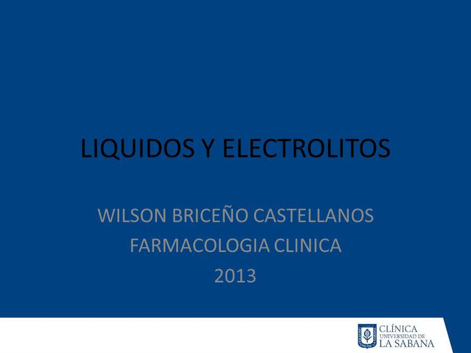 LIQUIDOS Y ELECTROLITOS WILSON BRICEÑO CASTELLANOS FARMACOLOGIA CLINICA 2013