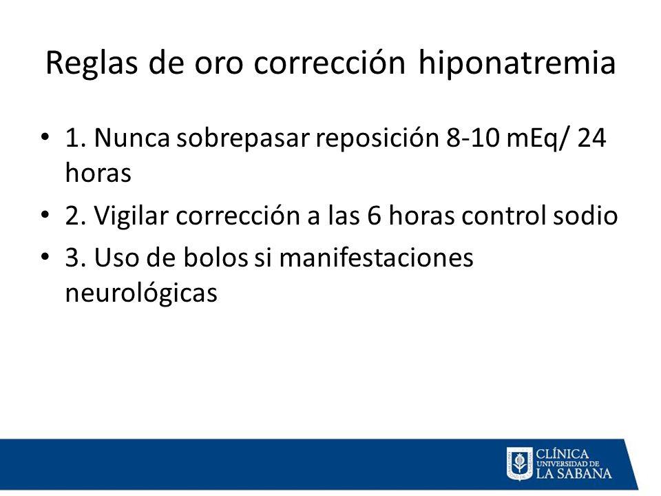 Reglas de oro corrección hiponatremia 1.Nunca sobrepasar reposición 8-10 mEq/ 24 horas 2.