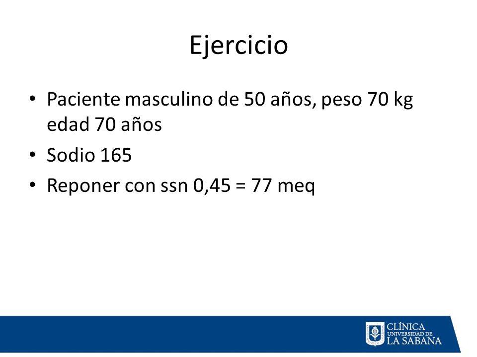 Ejercicio Paciente masculino de 50 años, peso 70 kg edad 70 años Sodio 165 Reponer con ssn 0,45 = 77 meq