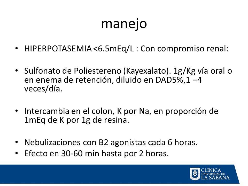 manejo HIPERPOTASEMIA <6.5mEq/L : Con compromiso renal: Sulfonato de Poliestereno (Kayexalato).