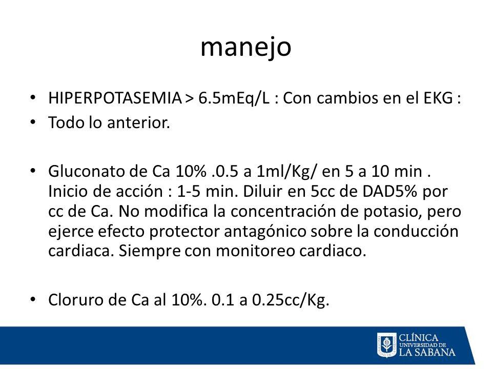 manejo HIPERPOTASEMIA > 6.5mEq/L : Con cambios en el EKG : Todo lo anterior.
