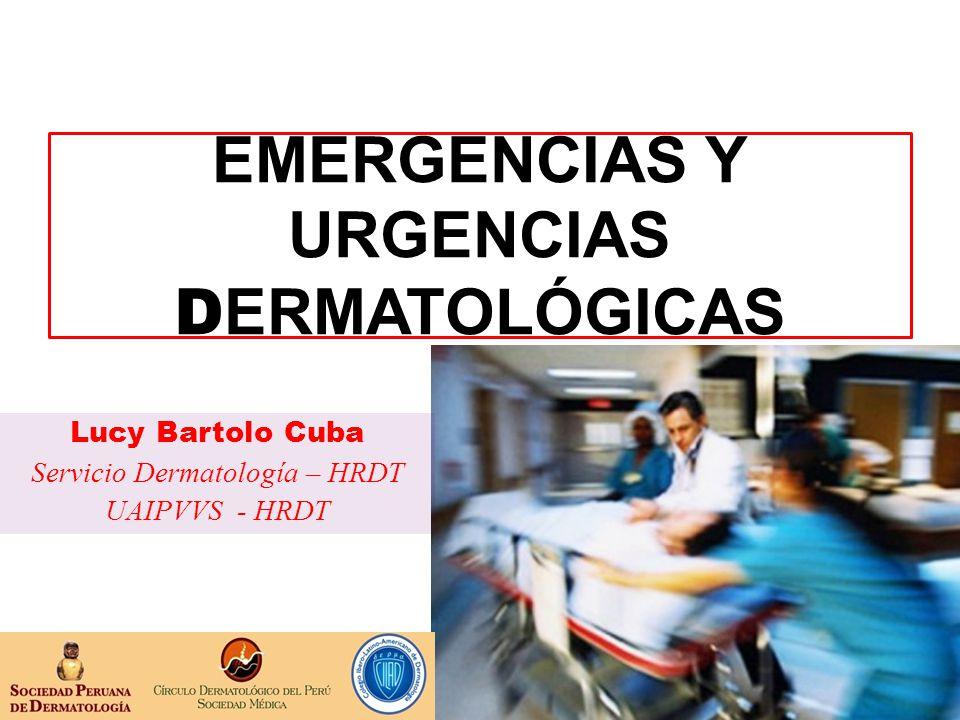 EMERGENCIAS Y URGENCIAS D ERMATOLÓGICAS Lucy Bartolo Cuba Servicio Dermatología – HRDT UAIPVVS - HRDT