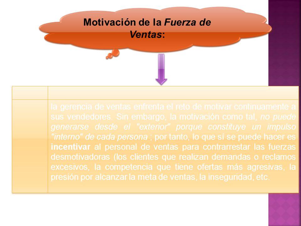 Motivación de la Fuerza de Ventas: la gerencia de ventas enfrenta el reto de motivar continuamente a sus vendedores. Sin embargo, la motivación como t
