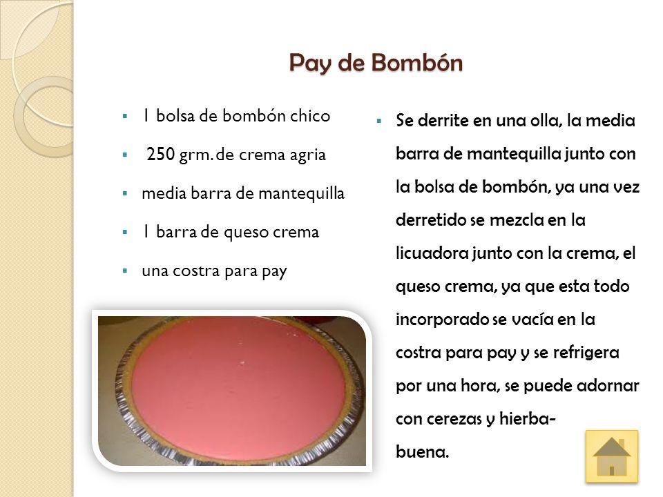Pay de Bombón  1 bolsa de bombón chico  250 grm. de crema agria  media barra de mantequilla  1 barra de queso crema  una costra para pay  Se der