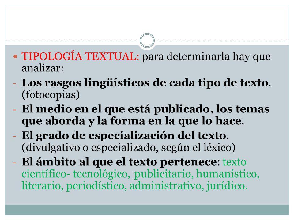 TIPOLOGÍA TEXTUAL: para determinarla hay que analizar: - Los rasgos lingüísticos de cada tipo de texto.