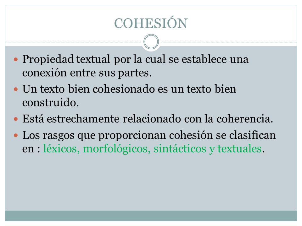 COHESIÓN Propiedad textual por la cual se establece una conexión entre sus partes.