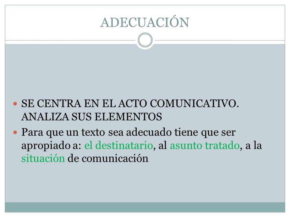 ADECUACIÓN SE CENTRA EN EL ACTO COMUNICATIVO.