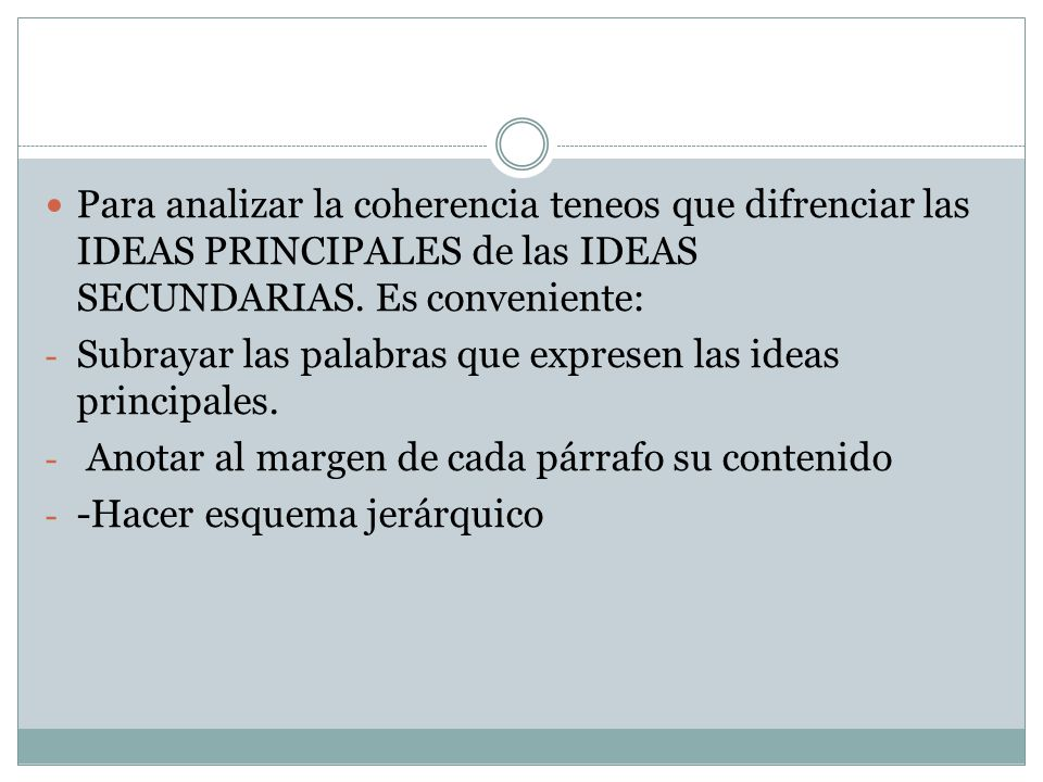 Para analizar la coherencia teneos que difrenciar las IDEAS PRINCIPALES de las IDEAS SECUNDARIAS.