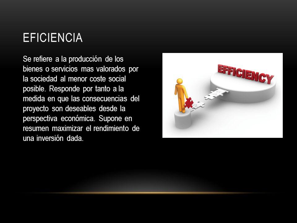 EFICIENCIA Se refiere a la producción de los bienes o servicios mas valorados por la sociedad al menor coste social posible.