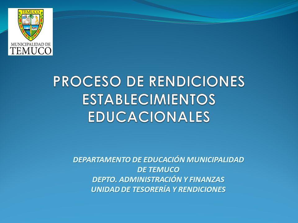 DEPARTAMENTO DE EDUCACIÓN MUNICIPALIDAD DE TEMUCO DEPTO. ADMINISTRACIÓN Y FINANZAS UNIDAD DE TESORERÍA Y RENDICIONES