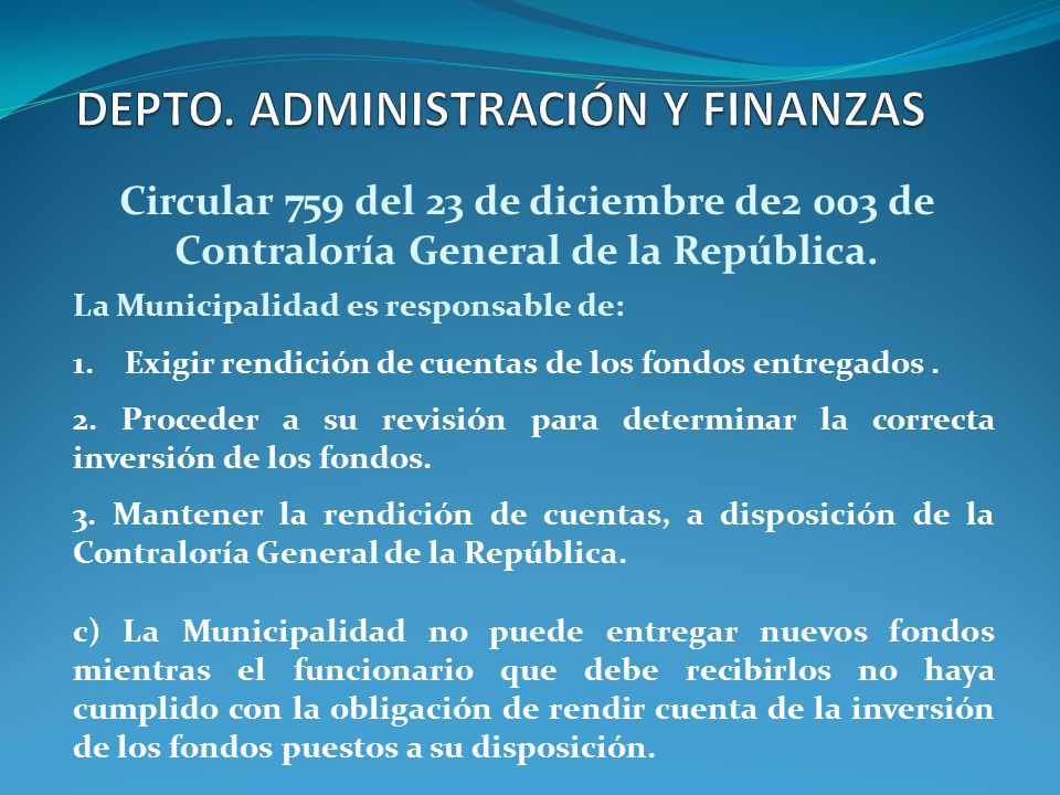 La Municipalidad es responsable de: 1. Exigir rendición de cuentas de los fondos entregados. 2. Proceder a su revisión para determinar la correcta inv