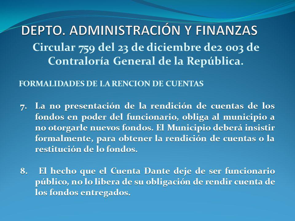 7.La no presentación de la rendición de cuentas de los fondos en poder del funcionario, obliga al municipio a no otorgarle nuevos fondos. El Municipio