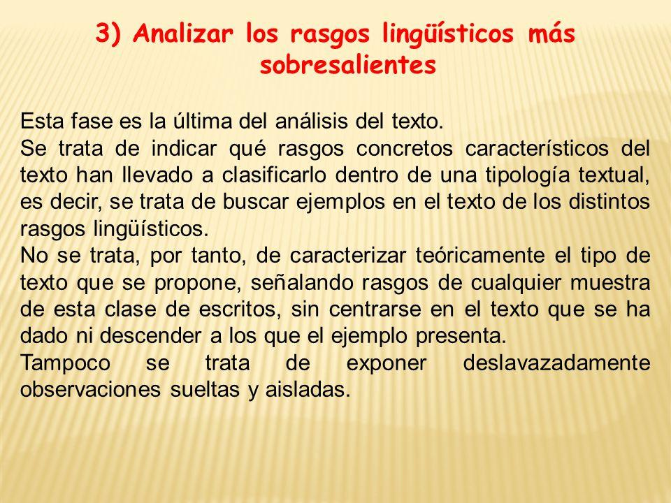 3) Analizar los rasgos lingüísticos más sobresalientes Esta fase es la última del análisis del texto.