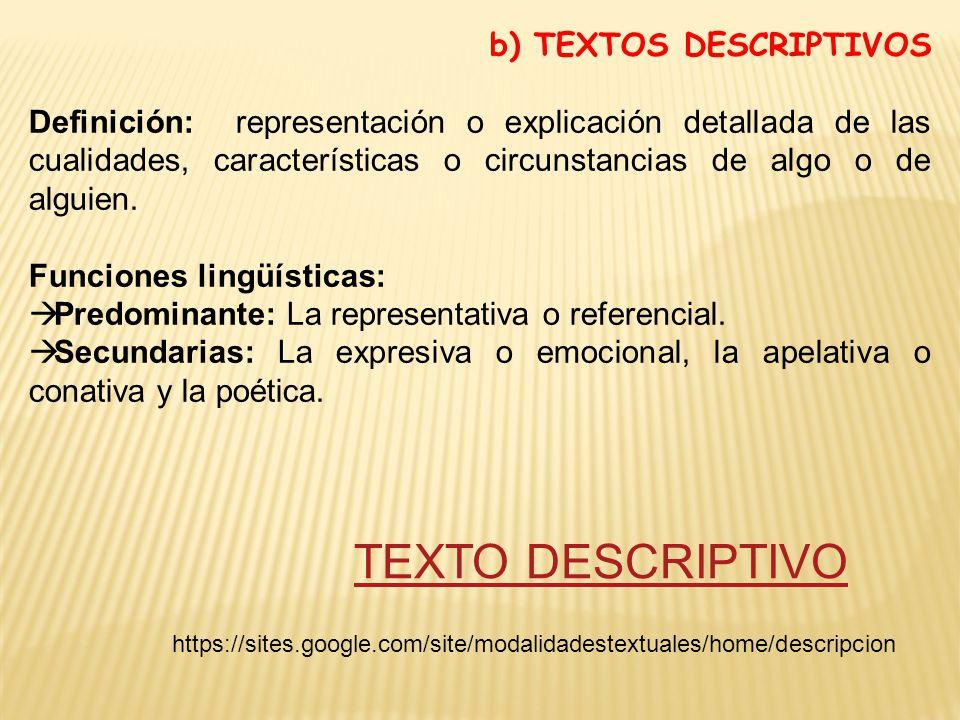 b) TEXTOS DESCRIPTIVOS Definición: representación o explicación detallada de las cualidades, características o circunstancias de algo o de alguien.