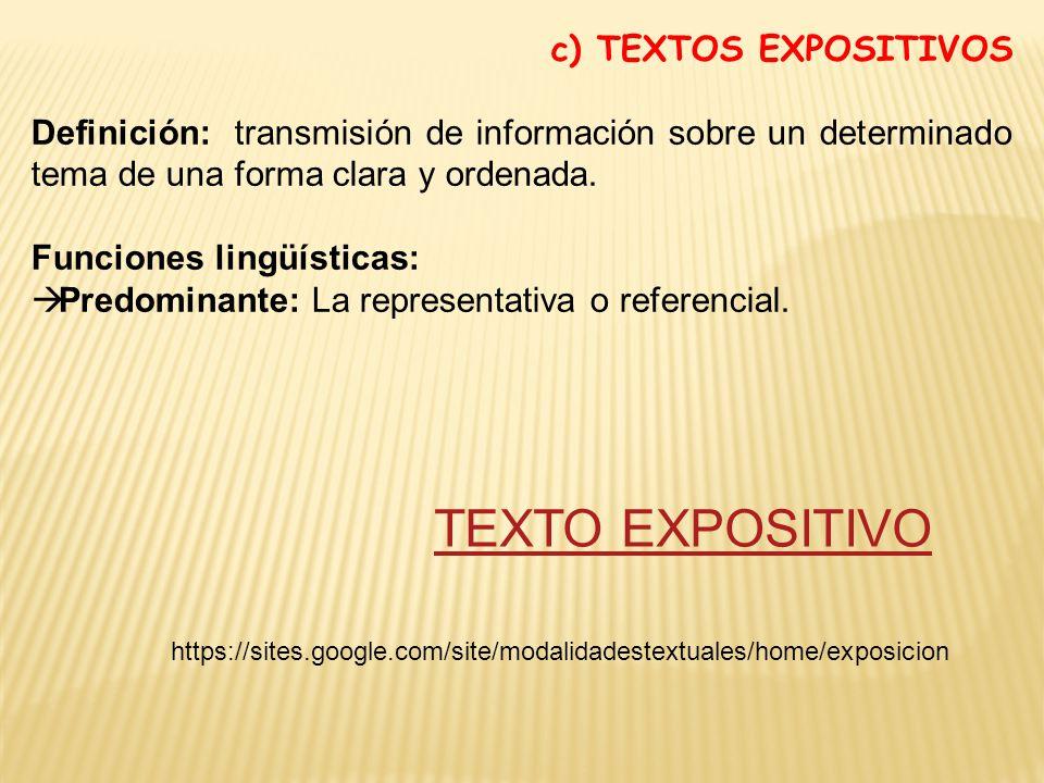c) TEXTOS EXPOSITIVOS Definición: transmisión de información sobre un determinado tema de una forma clara y ordenada.