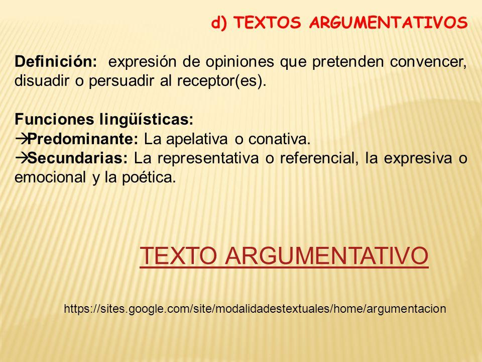 d) TEXTOS ARGUMENTATIVOS Definición: expresión de opiniones que pretenden convencer, disuadir o persuadir al receptor(es).