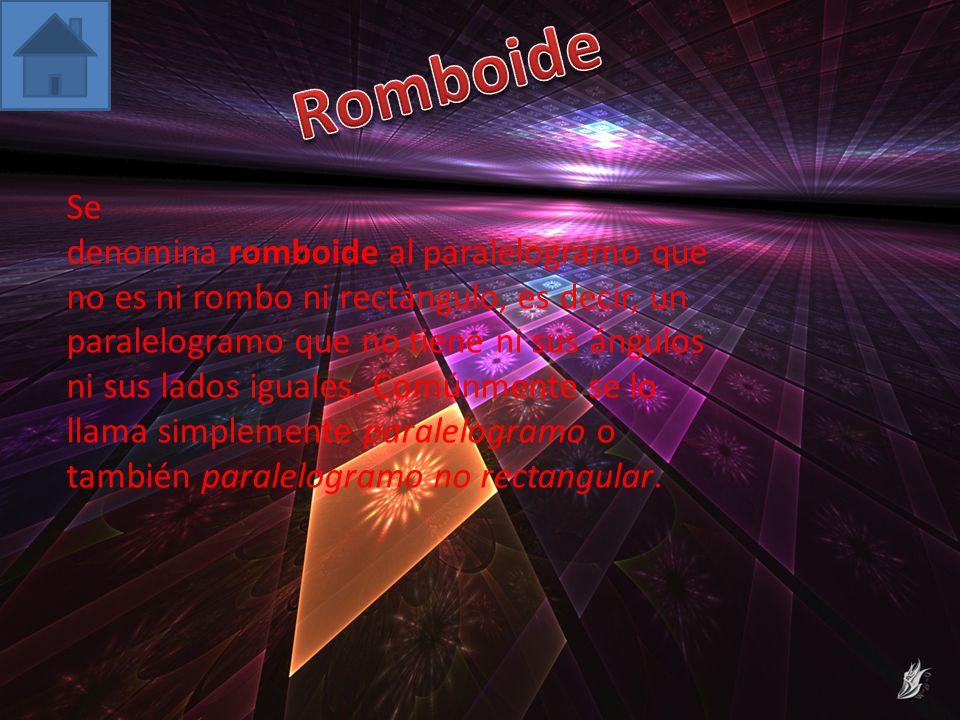 Se denomina romboide al paralelogramo que no es ni rombo ni rectángulo, es decir, un paralelogramo que no tiene ni sus ángulos ni sus lados iguales.