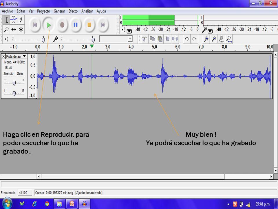 Haga clic en Reproducir, para poder escuchar lo que ha grabado.