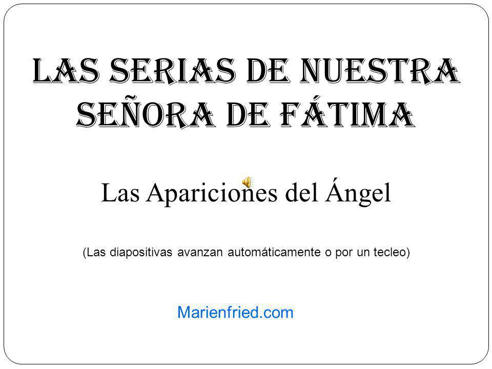 LAs seriAs de Nuestra Señora de Fátima Las Apariciones del Ángel Marienfried.com (Las diapositivas avanzan automáticamente o por un tecleo)
