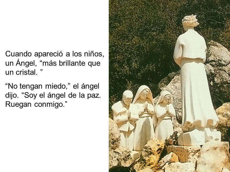 Cuando apareció a los niños, un Ángel, más brillante que un cristal.