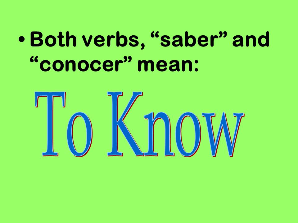 Both verbs, saber and conocer mean: