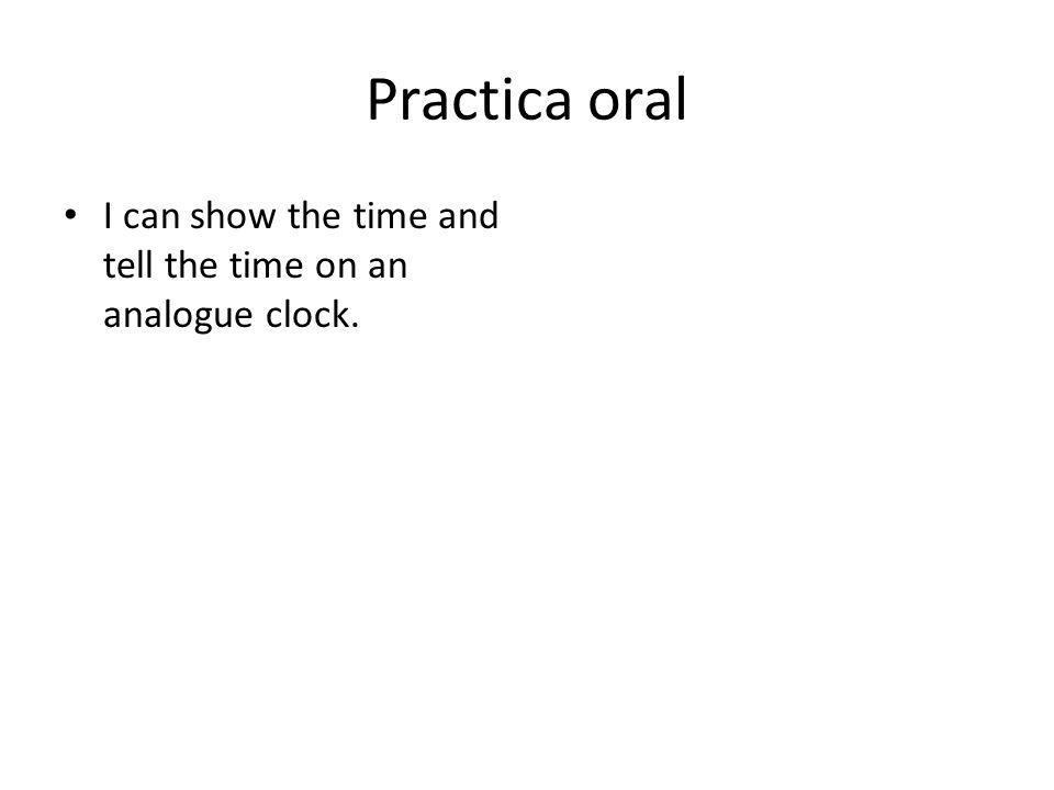 Practica oral I can show the time and tell the time on an analogue clock.