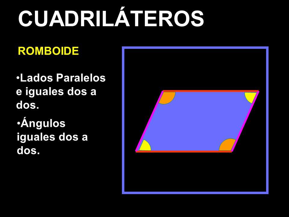 CUADRILÁTEROS ROMBOIDE Lados Paralelos e iguales dos a dos. Ángulos iguales dos a dos.