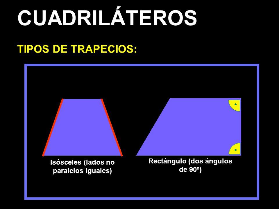 CUADRILÁTEROS TIPOS DE TRAPECIOS: Isósceles (lados no paralelos iguales) Rectángulo (dos ángulos de 90º)