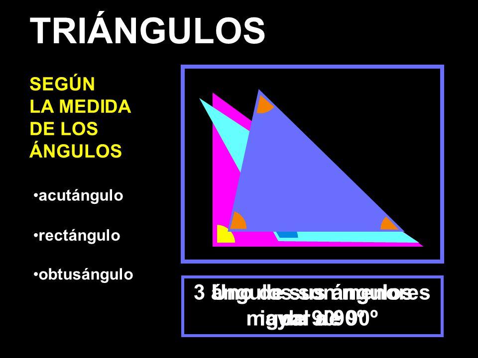 acutángulo rectángulo obtusángulo 3 ángulos son menores de 90º Uno de sus ángulos igual a 90º Uno de sus ángulos mayor de 90º TRIÁNGULOS SEGÚN LA MEDIDA DE LOS ÁNGULOS