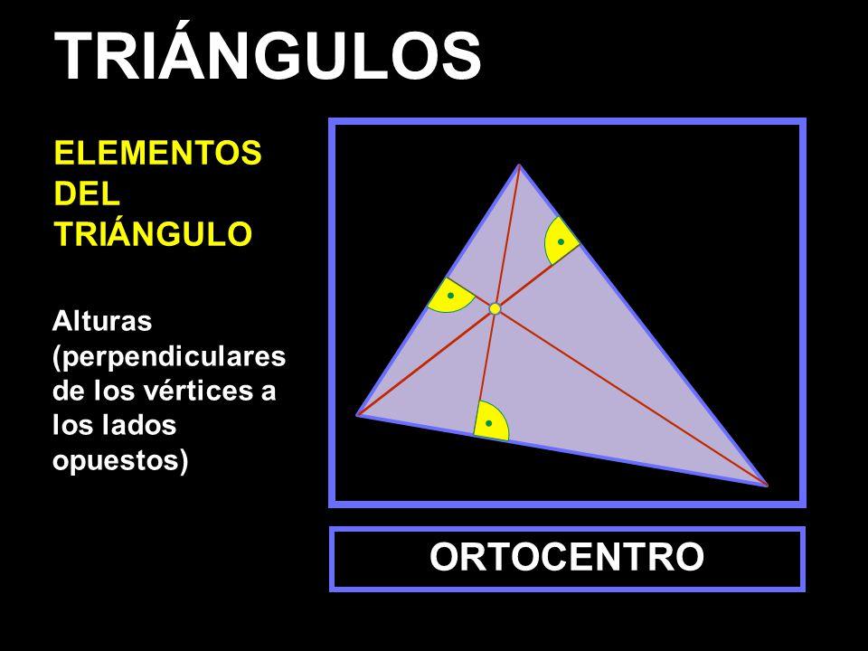 Alturas (perpendiculares de los vértices a los lados opuestos) ORTOCENTRO TRIÁNGULOS ELEMENTOS DEL TRIÁNGULO