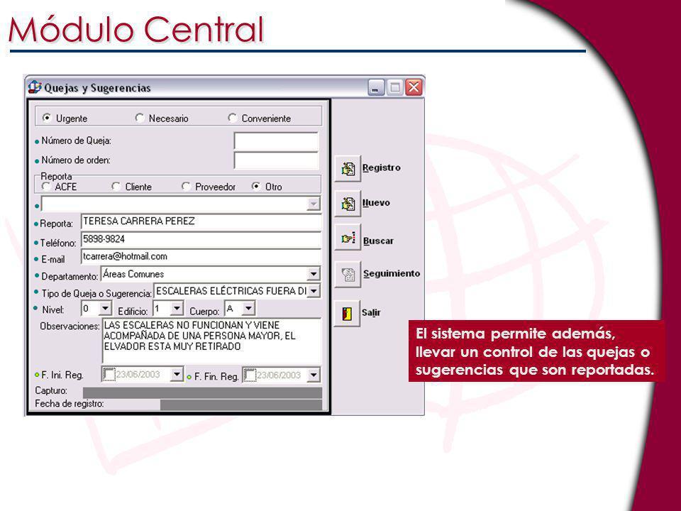 El sistema permite además, llevar un control de las quejas o sugerencias que son reportadas. Módulo Central