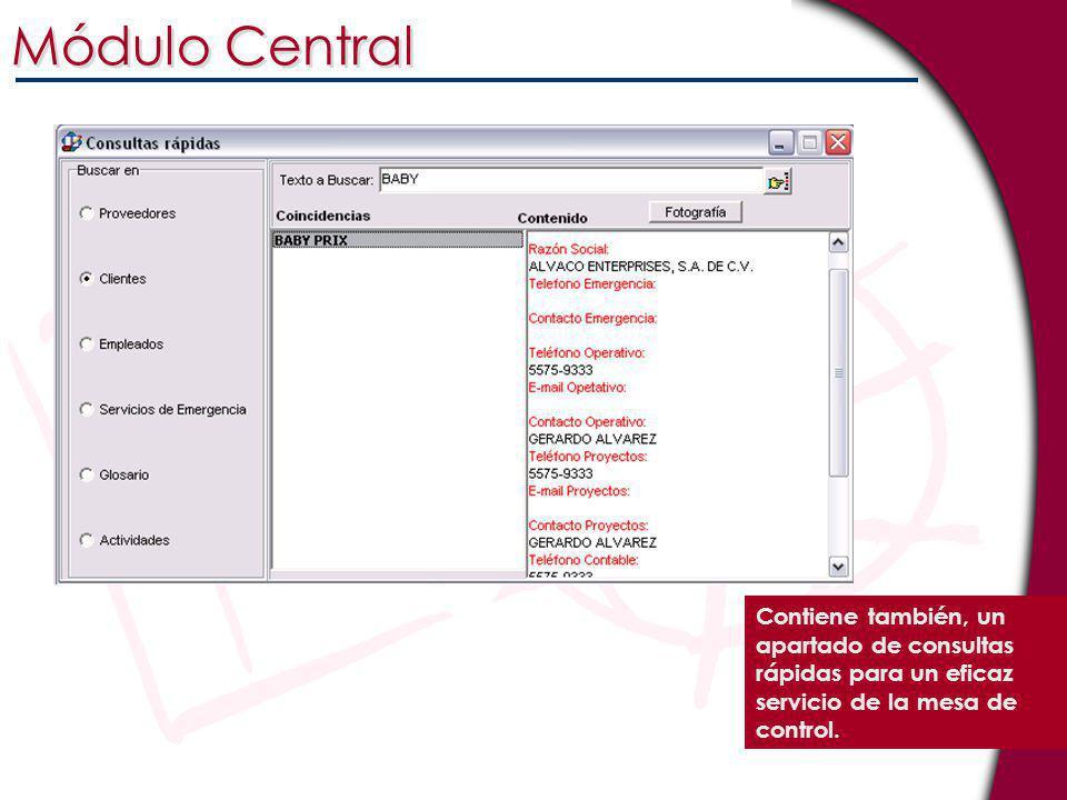 Contiene también, un apartado de consultas rápidas para un eficaz servicio de la mesa de control. Módulo Central