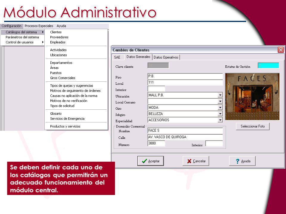 Se deben definir cada uno de los catálogos que permitirán un adecuado funcionamiento del módulo central. Módulo Administrativo