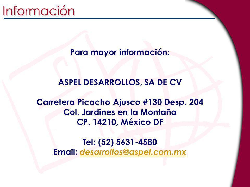Información Para mayor información: ASPEL DESARROLLOS, SA DE CV Carretera Picacho Ajusco #130 Desp. 204 Col. Jardines en la Montaña CP. 14210, México